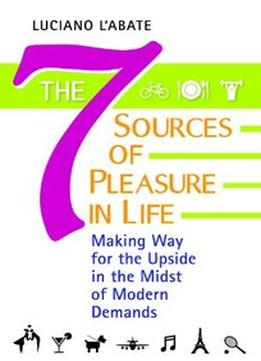 Download ebook The Seven Sources Of Pleasure In Life