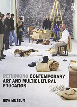 Download Rethinking Contemporary Art & Multicultural Education, 2 Edition