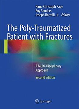 Download The Poly-traumatized Patient With Fractures: A Multi-disciplinary Approach (2nd Edition)