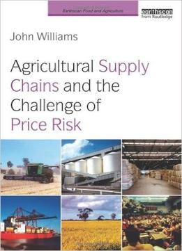 Download Agricultural Supply Chains & The Challenge Of Price Risk