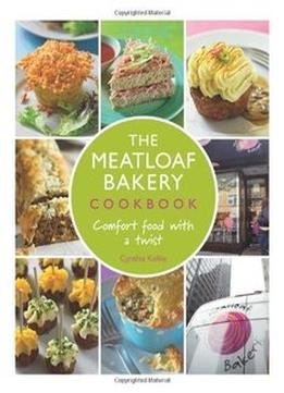 Download ebook The Meatloaf Bakery Cookbook: Comfort Food With A Twist