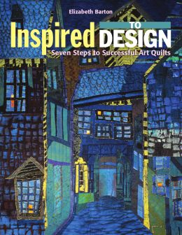 Download ebook Inspired to Design: Seven Steps to Successful Art Quilts
