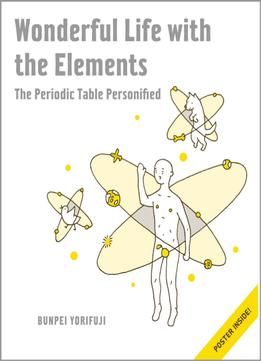Download Wonderful Life With The Elements: The Periodic Table Personified