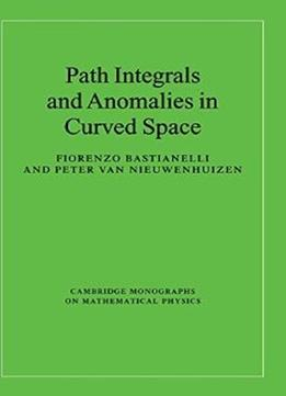 Download Path Integrals & Anomalies In Curved Space