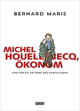 Download ebook Michel Houellebecq, Ökonom: Eine Poetik Am Ende Des Kapitalismus