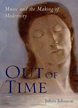 Download Out Of Time: Music & The Making Of Modernity