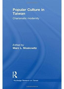 Download Popular Culture In Taiwan: Charismatic Modernity