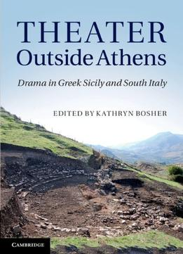 Download Theater Outside Athens: Drama In Greek Sicily & South Italy