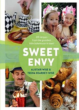 Download ebook Sweet Envy: 100 Recipes From The Grandest Little Bakehouse In Town