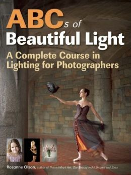 Download ABCs of Beautiful Light: A Complete Course in Lighting for Photographers