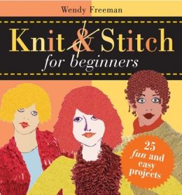 Download Knit & Stitch for Beginners: 25 Fun & Easy Projects