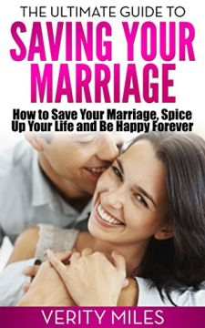 Download ebook The Ultimate Guide to Saving Your Marriage: How to Save Your Marriage, Spice Up Your Life & Be Happy Forever