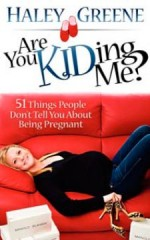 Are You Kidding Me? : 51 Things People Don't Tell You about Being Pregnant