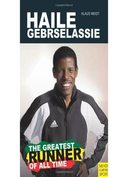 Download ebook Haile Gebrselassie – The Greatest Runner Of All Time