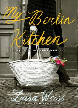 Download ebook My Berlin Kitchen: A Love Story (with Recipes)