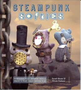 Download Steampunk Softies: Scientifically-Minded Dolls from a Past That Never Was