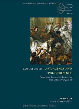 Download Art, Agency & Living Presence: From The Animated Image To The Excessive Object