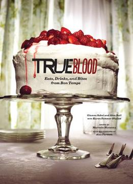 Download ebook True Blood: Eats, Drinks, & Bites From Bon Temps