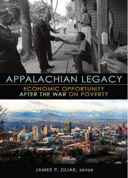Download Appalachian Legacy: Economic Opportunity After The War On Poverty