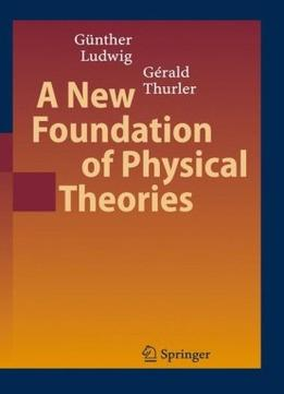 Download A New Foundation Of Physical Theories