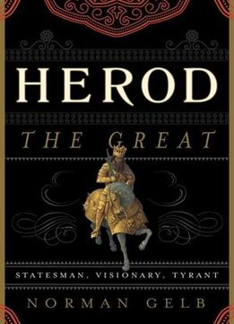 Download ebook Herod The Great: Statesman, Visionary, Tyrant