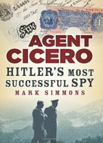 Agent Cicero: Hitler's Most Successful Spy