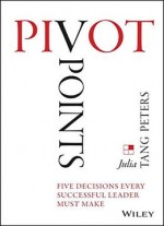 Pivot Points: Five Decisions Every Successful Leader Must Make