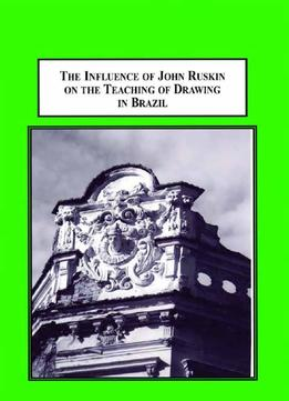 Download The Influence Of John Ruskin On The Teaching Of Drawing In Brazil