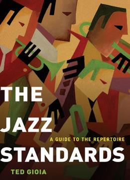 Download The Jazz Standards: A Guide To The Repertoire