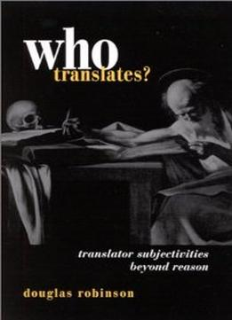 Download Who Translates: Translator Subjectivities Beyond Reason
