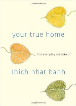 Download Your True Home: The Everyday Wisdom of Thich Nhat Hanh