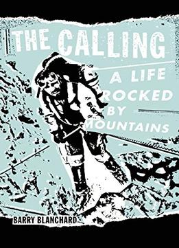 Download ebook The Calling: A Life Rocked By Mountains