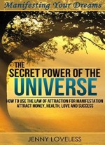 Law Of Attraction: The Secret Power Of The Universe