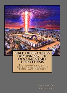 Download Bible Difficulties: Debunking The Documentary Hypothesis