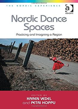 Download Nordic Dance Spaces: Practicing & Imagining A Region