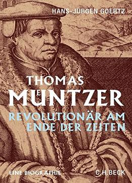 Download ebook Thomas Müntzer: Revolutionär Am Ende Der Zeiten