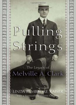 Download ebook Pulling Strings: The Legacy Of Melville A. Clark