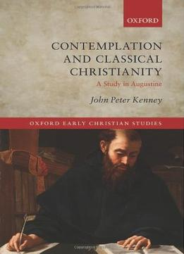 Download Contemplation & Classical Christianity: A Study In Augustine