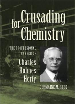 Download Crusading For Chemistry: The Professional Career Of Charles Holmes Herty