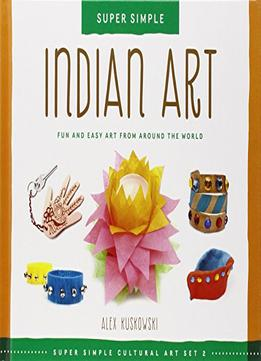 Download Indian Art: Fun & Easy Art From Around The World