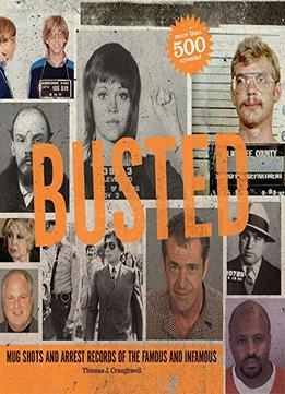 Download ebook Busted: Mugshots & Arrest Records Of The Famous & Infamous