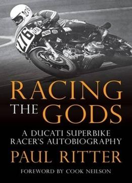 Download ebook Racing The Gods: A Ducati Racer's Autobiography