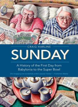 Download Sunday: A History Of The First Day From Babylonia To The Super Bowl