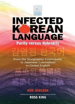 Download Infected Korean Language, Purity Versus Hybridity(Cambria Sinophone World)