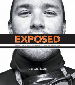 Download Exposed: Inside the Life & Images of a Pro Photographer