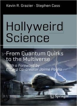 Download Hollyweird Science: From Quantum Quirks To The Multiverse