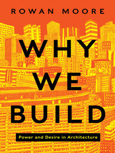Download Why We Build: Power & Desire in Architecture