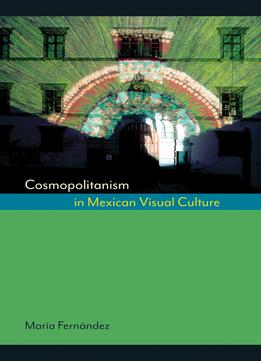Download Cosmopolitanism In Mexican Visual Culture