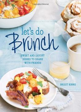 Download ebook Let's Do Brunch: Sweet & Savory Dishes to Share with Friends