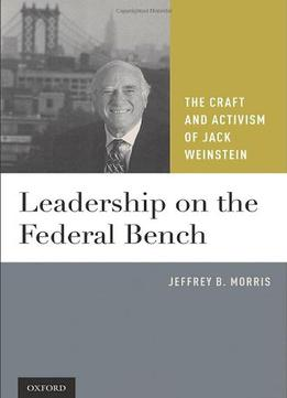 Download Leadership On The Federal Bench: The Craft & Activism Of Jack Weinstein